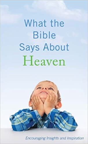 What the Bible Says About Heaven: Encouraging Insights and Inspiration (Value Books)