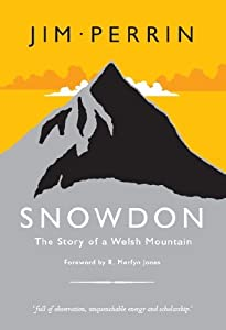 Snowdon - The Story of a Welsh Mountain: Biography of a Mountain by Jim Perrin