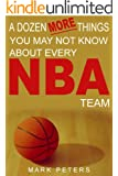 A Dozen More Things You May Not Know About Every NBA Team (A Dozen Things You May Not Know About Every NBA Team Book 2)