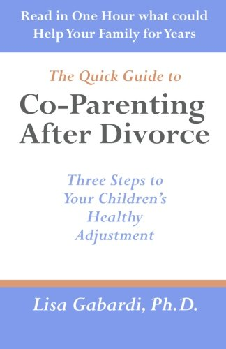 The Quick Guide to  Co-Parenting After Divorce: Three Steps to Your Children's Healthy Adjustment
