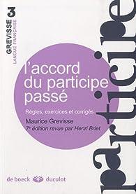L'accord du participe pass� r�gles, exercices et corrig�s par Maurice Grevisse