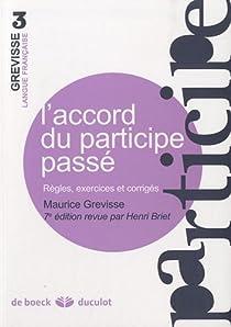 L'accord du participe pass� r�gles, exercices et corrig�s par Grevisse