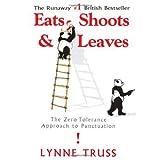 Eats, Shoots & Leaves: The Zero Tolerance Approach to Punctuation ~ Lynne Truss