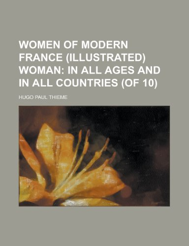 Women of Modern France (Illustrated) Woman (Volume 7); In All Ages and in All Countries (of 10)