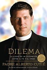Dilema: La Lucha De Un Sacerdote Entre Su Fe y el Amor Por Padre Alberto Cutié, Edición en español