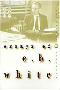 E.b. white essays amazon