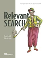 Relevant Search: With applications for Solr and Elasticsearch Front Cover