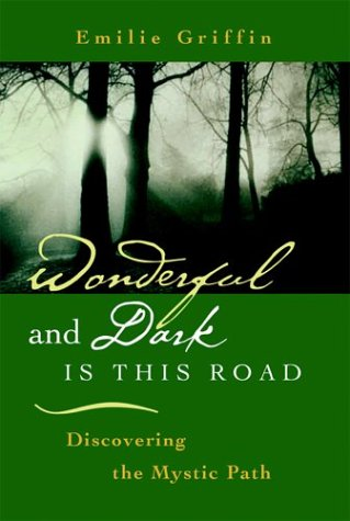 Wonderful and Dark Is This Road: Discovering the Mystic Path, EMILIE GRIFFIN