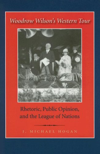 Woodrow Wilson's Western Tour: Rhetoric, Public Opinion, And the League of Nations