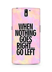 AMEZ when nothing goes right go left Back Cover For Oneplus One