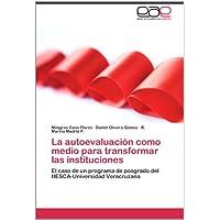 La autoevaluación como medio para transformar las instituciones: El caso de un programa de posgrado del IIESCA-Universidad...