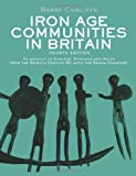 Barry Cunliffe Iron Age Communities in Britain: An account of England, Scotland and Wales from the Seventh Century BC until the Roman Conquest
