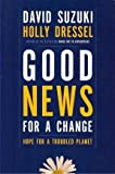 img - for GOOD NEWS FOR A CHANGE : Hope for a Troubled Planet book / textbook / text book