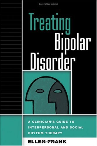 Treating Bipolar Disorder: A Clinician's Guide to Interpersonal and Social Rhythm Therapy (Guides to Individualized Evidence-Based Treatment)