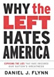 Why the Left Hates America: Exposing...