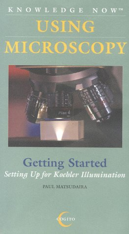 Using Microscopy: Getting Started: Setting Up For Koehler Illumination [Vhs]