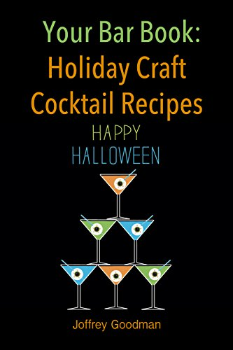 Your Bar Book: Holiday Craft Cocktail Recipes: Happy Halloween by Joffrey Goodman