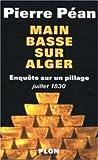 echange, troc Pierre Péan - Main basse sur Alger : Enquête sur un pillage (juillet 1830)
