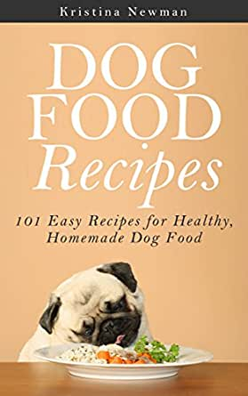 dog food recipes 101 easy recipes for healthy homemade