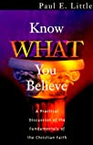 Know What You Believe: A Practical Discussion of the Fundamentals of the Christian Faith (1564767558) by Little, Paul E.