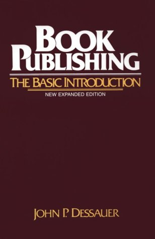Book Publishing: The Basic Introduction, John P. Dessauer