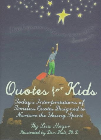 Quotes for Kids: Today's Interpretations of Timeless Quotes Designed to Nurture the Young Spirit