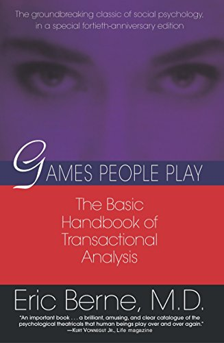 Games People Play: The Basic Handbook of Transactional Analysis., Eric Berne