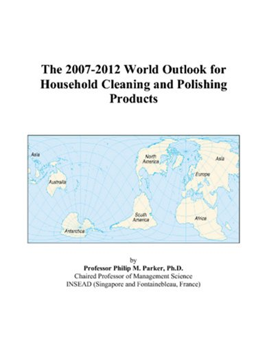 The 2007-2012 World Outlook for Household Cleaning and Polishing Products Philip M. Parker