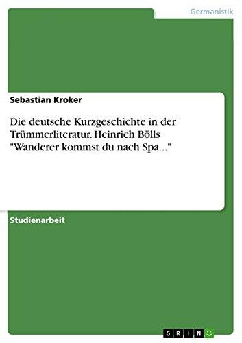 die deutsche kurzgeschichte in der tr mmerliteratur heinrich b lls wanderer kommst du nach spa. Black Bedroom Furniture Sets. Home Design Ideas
