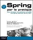 echange, troc Julien Dubois, Jean-Philippe Retaillé, Thierry Templier - Spring par la pratique : Mieux développer ses applications Java/J2EE avec Spring, Hibernate, Struts, Ajax...
