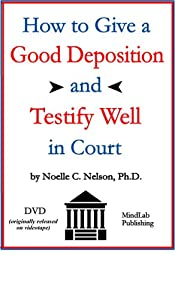How to Give a Good Deposition and Testify Well in Court