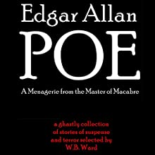 Edgar Allan Poe: A Menagerie from the Master of Macabre (       UNABRIDGED) by Edgar Allan Poe Narrated by W.B. Ward