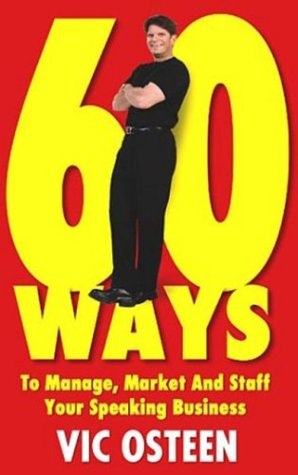 60 Ways to Manage, Market and Staff Your Speaking Business