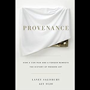 Provenance: How a Con Man and a Forger Rewrote the History of Modern Art Audiobook