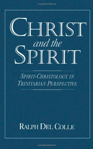 Christ and the Spirit: Spirit-Christology in Trinitarian Perspective