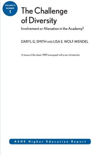 The Challenge of Diversity: Involvement or Alienation in the Academy?: ASHE Higher Education Report, Vol. 31, No. 1
