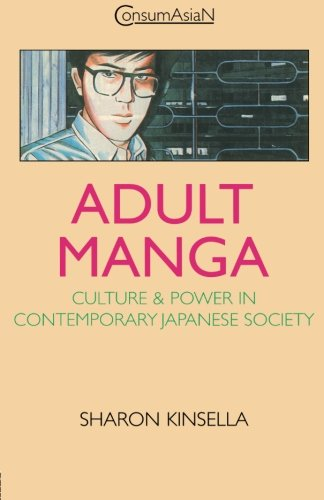 Adult Manga: Culture and Power in Contemporary Japanese Society (ConsumAsian Series), by Sharon Kinsella