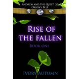 Rise of the Fallen (Andrew and the Quest of Orion's Belt Book 1) ~ Ivory Autumn