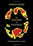 img - for The Anatomy of Violence: The Biological Roots of Crime book / textbook / text book