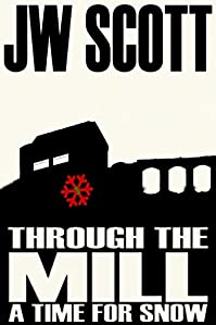 (FREE on 9/26) Through The Mill: A Time For Snow by JW Scott - http://eBooksHabit.com