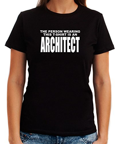 Maglietta da Donna The person wearing this T Shirt is a Architect
