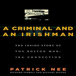 A Criminal and an Irishman: The Inside Story of the Boston Mob - IRA Connection | [Patrick Nee, Richard Farrell, Michael Blythe]