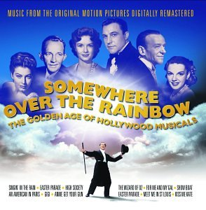 Somewhere over the Rainbow: The Golden Age of Hollywood Musicals by Various Artists