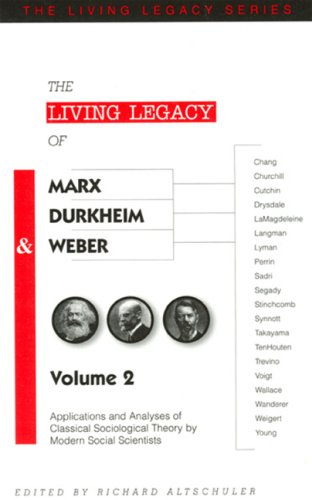The Living Legacy of Marx, Durkheim & Weber: Applications & Analyses of Classical Sociological Theory by Modern