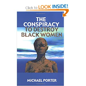 The Conspiracy to Destroy Black Women Michael Porter