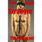 Sex Slave of a Stranger (From Top Surgeon to Trashbag SLUT)by That Woman!