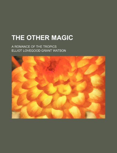The other magic; a romance of the tropics