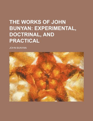 The Works of John Bunyan;  Experimental, doctrinal, and practical