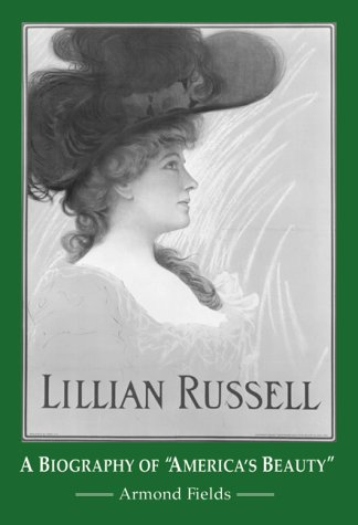 "Lillian Russell: A Biography Of ""America"