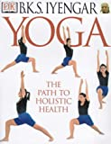 Yoga: The Path to Holistic Health (0751321672) by Iyengar, B.K.S
